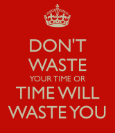 don-t-waste-your-time-or-time-will-waste-you-2