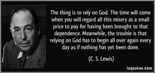 quote-the-thing-is-to-rely-on-god-the-time-will-come-when-you-will-regard-all-this-misery-as-a-small-c-s-lewis-346592